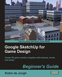 Google SketchUp for Game Design Beginners Guide Google SketchUp for Game Design   Packt PR